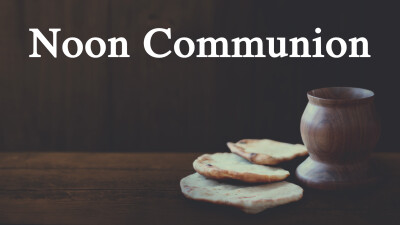 Noon Communion and Prayer